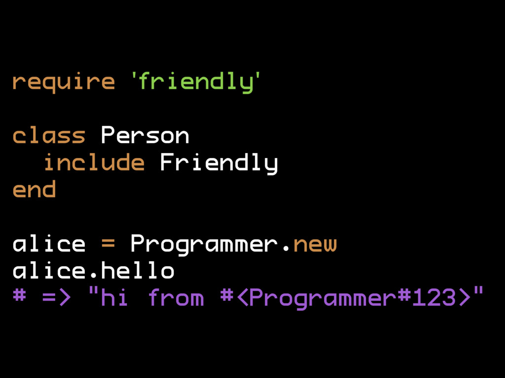 require 'friendly' class Person include Friendl...