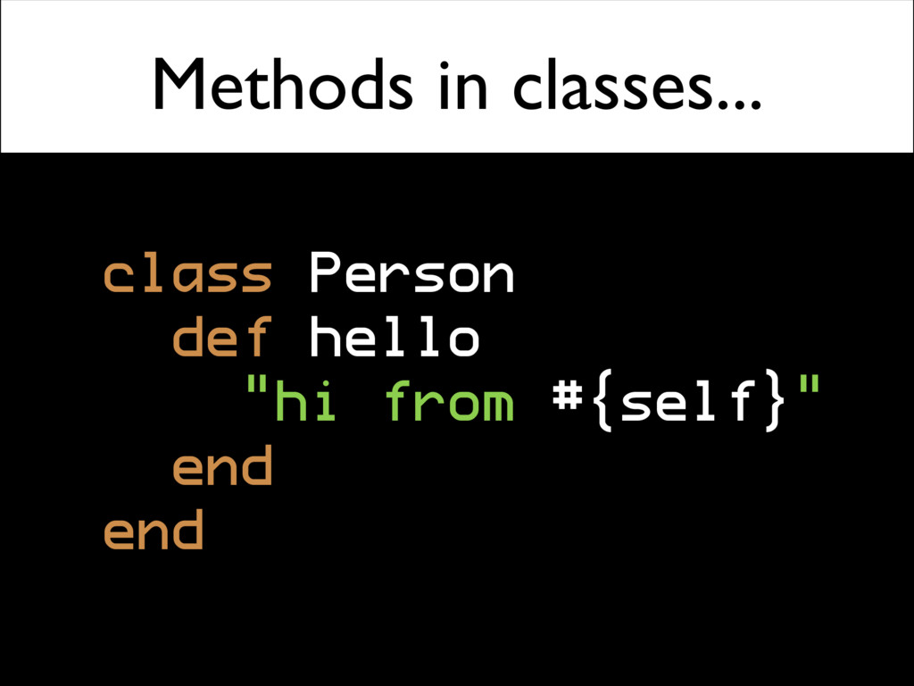 "Methods in classes... class Person def hello ""h..."