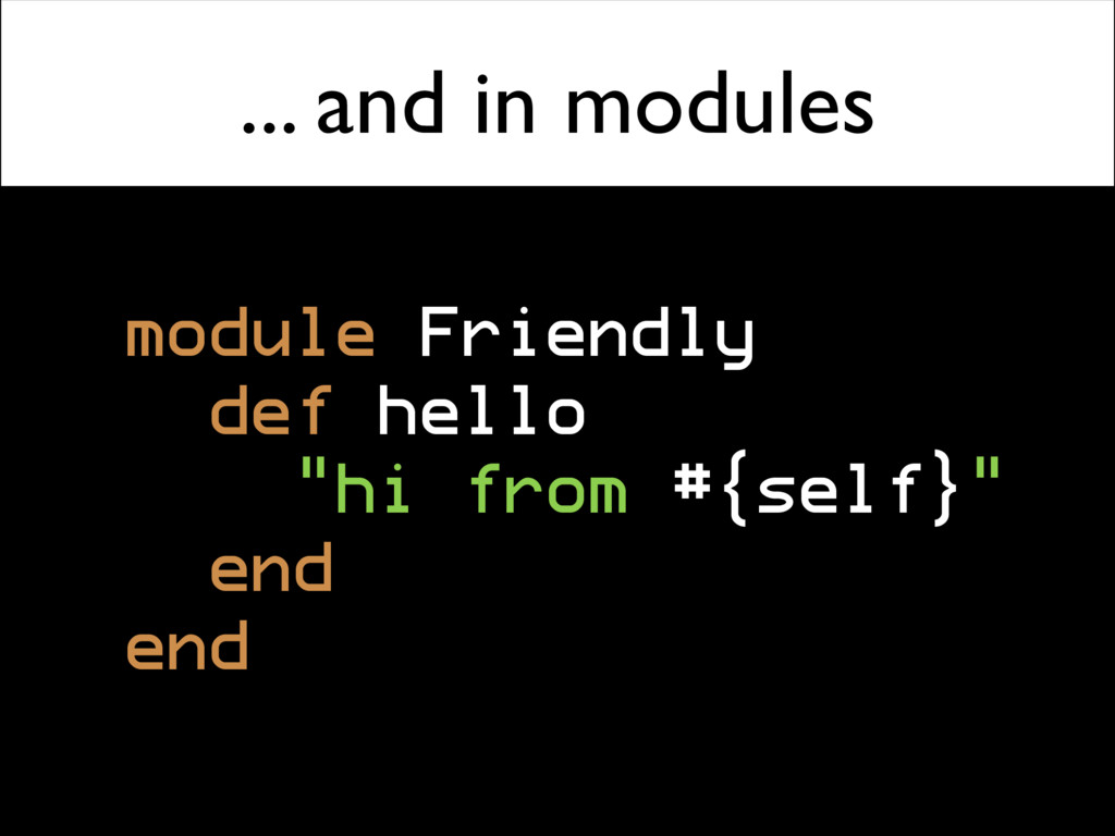 "... and in modules module Friendly def hello ""h..."