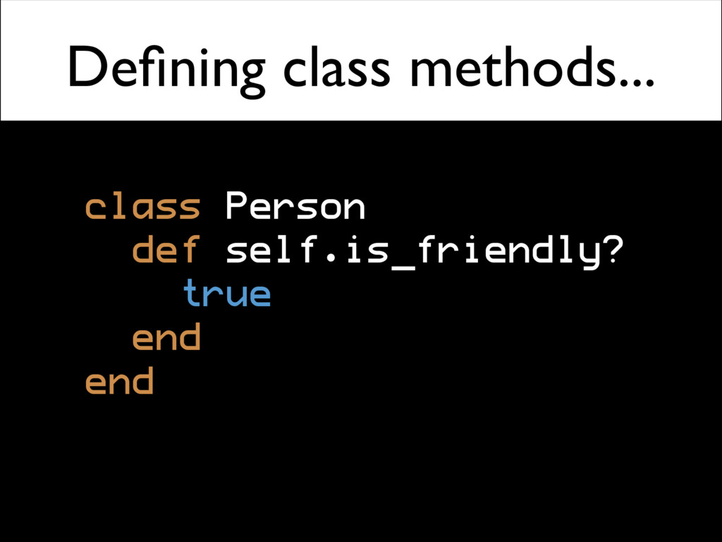 Defining class methods... class Person def self....