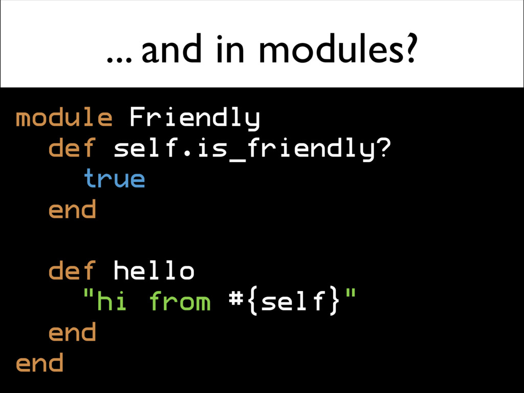 ... and in modules? module Friendly def self.is...