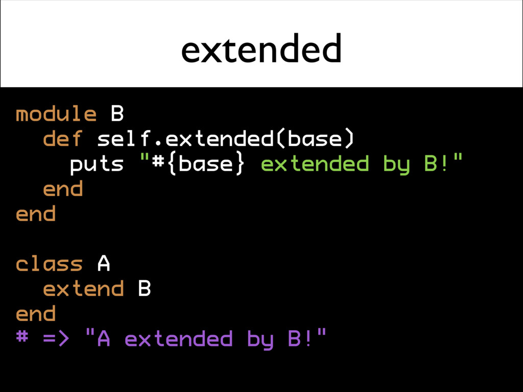 extended module B def self.extended(base) puts ...
