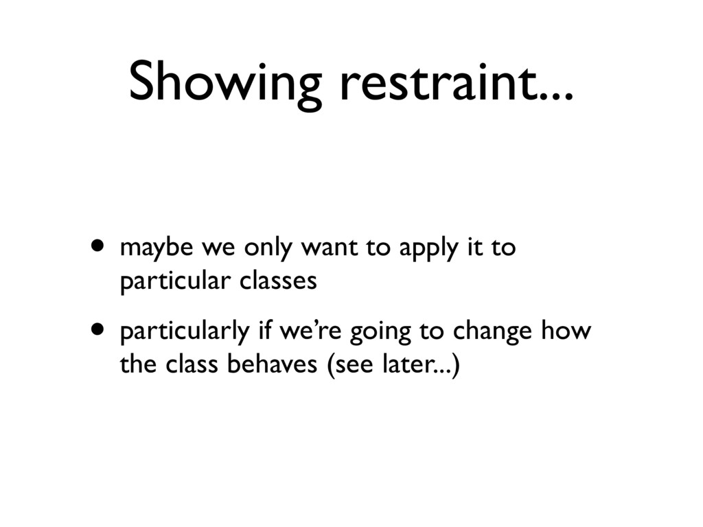 Showing restraint... • maybe we only want to ap...