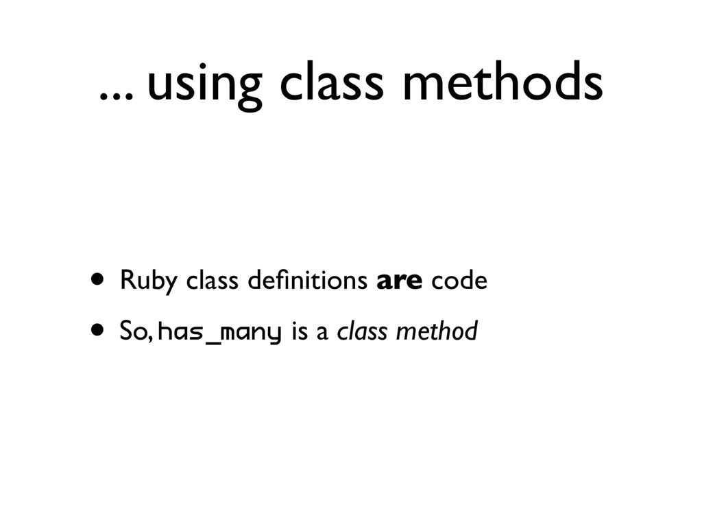 ... using class methods • Ruby class definitions...