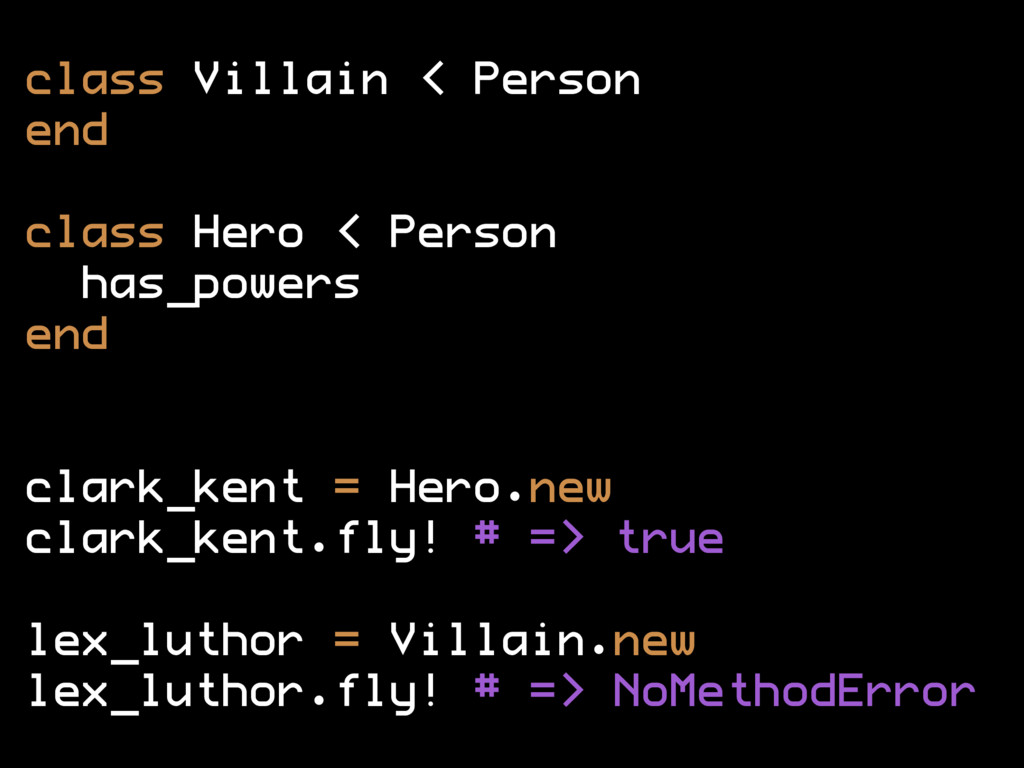 class Villain < Person end class Hero < Person ...
