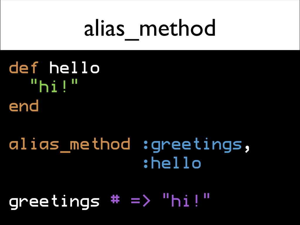 "alias_method def hello ""hi!"" end alias_method :..."