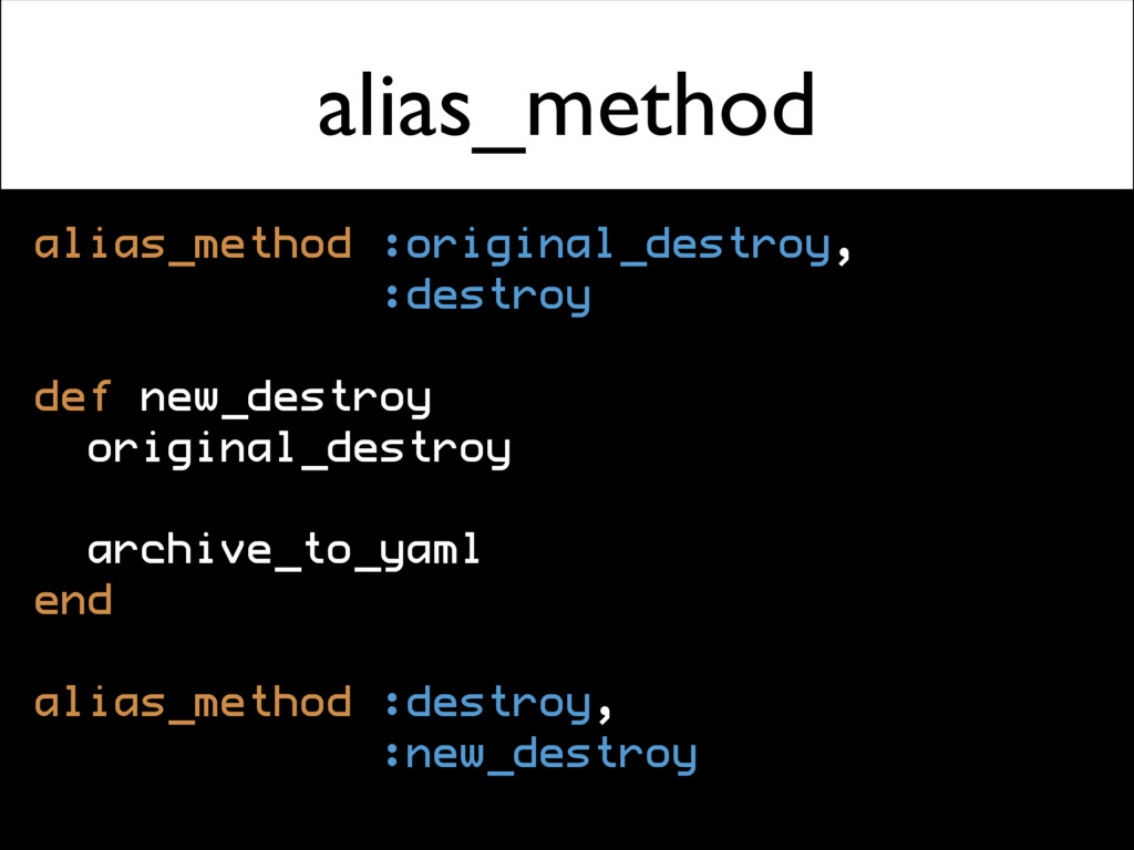 alias_method alias_method :original_destroy, :d...