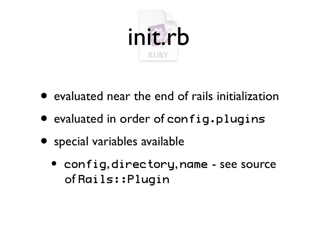 init.rb • evaluated near the end of rails initi...