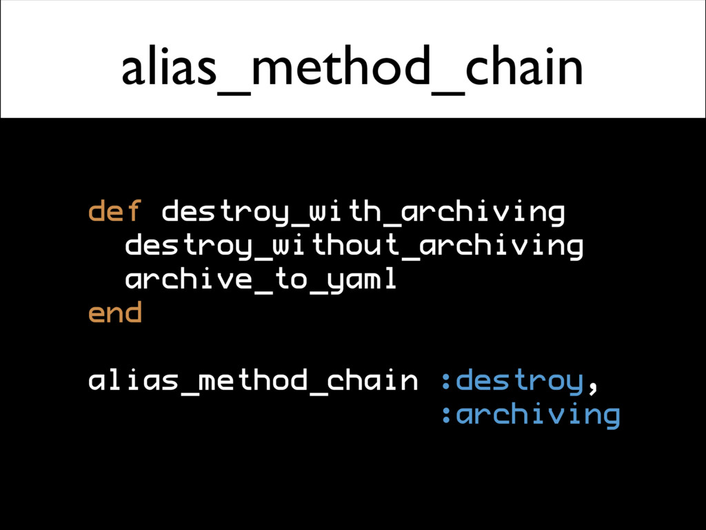 alias_method_chain def destroy_with_archiving d...