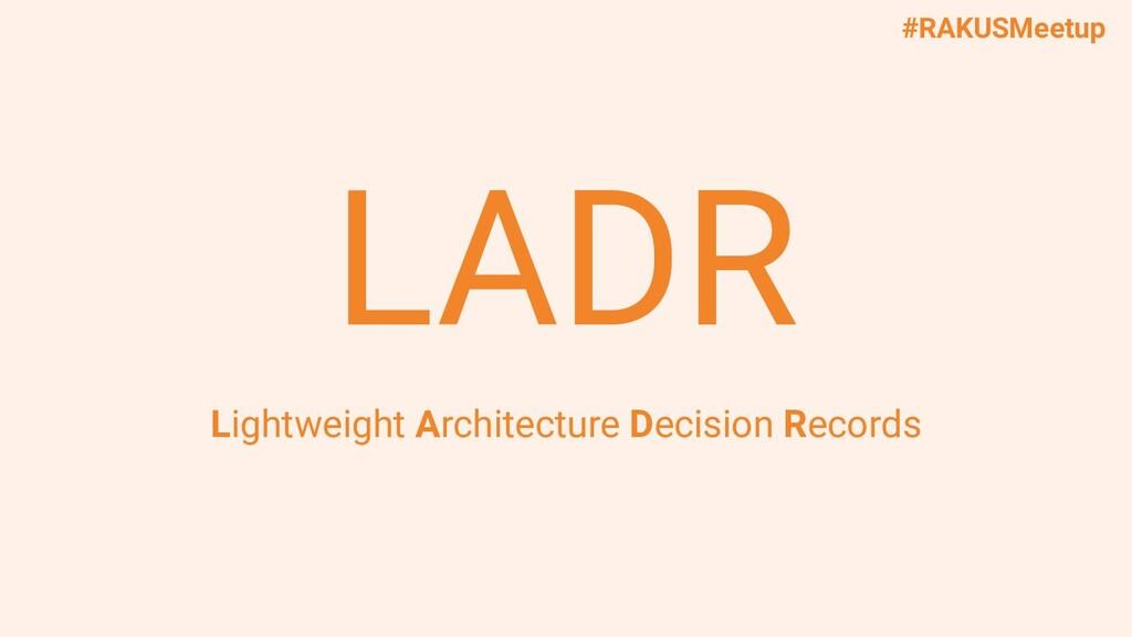 #RAKUSMeetup LADR Lightweight Architecture Deci...