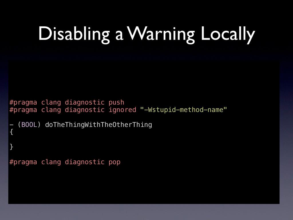Disabling a Warning Locally #pragma clang diagn...