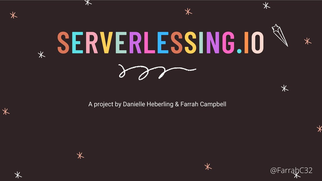 SERVERLESSING.IO A project by Danielle Heberlin...