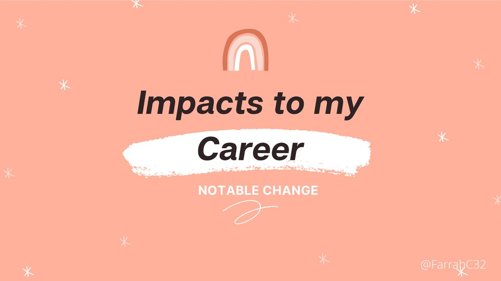 Impacts to my Career NOTABLE CHANGE @FarrahC32