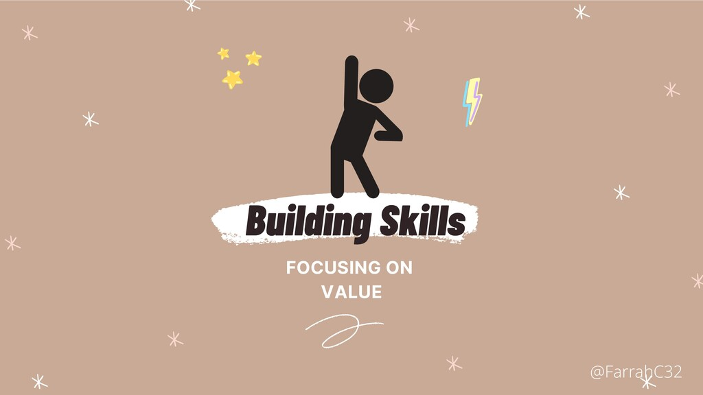 Building Skills FOCUSING ON VALUE @FarrahC32