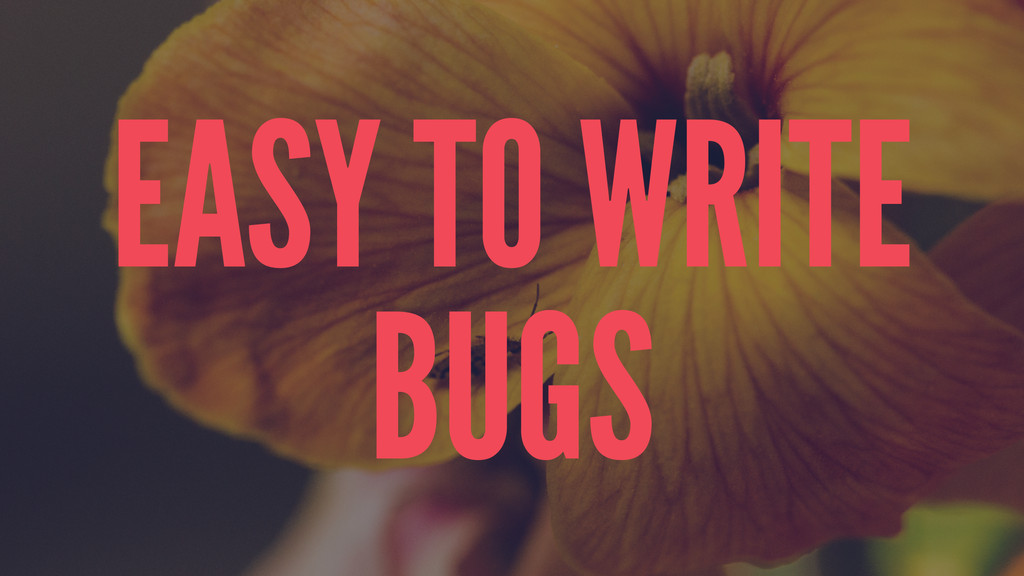 EASY TO WRITE BUGS