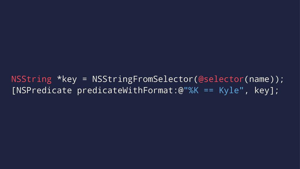 NSString *key = NSStringFromSelector(@selector(...