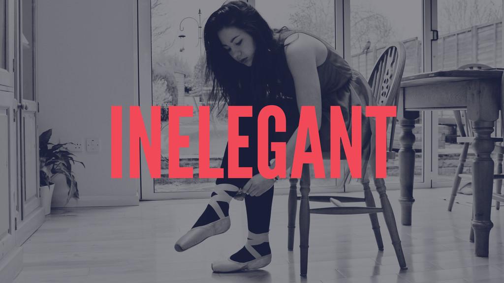INELEGANT