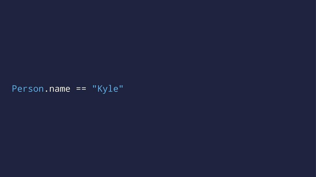"Person.name == ""Kyle"""