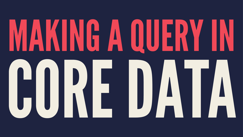 MAKING A QUERY IN CORE DATA