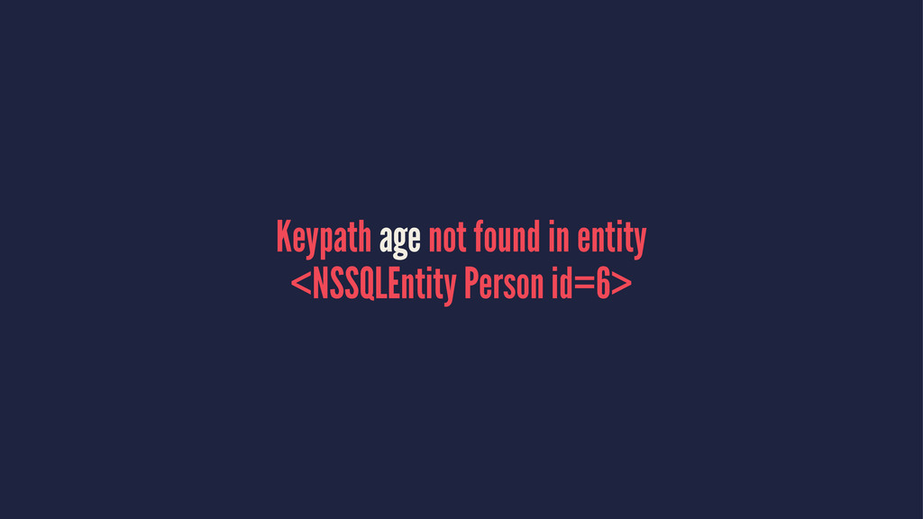 Keypath age not found in entity <NSSQLEntity Pe...