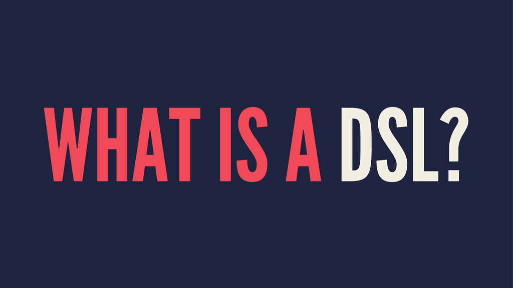 WHAT IS A DSL?