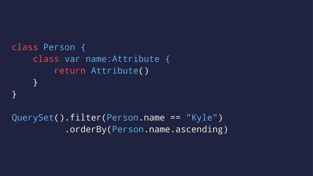 class Person { class var name:Attribute { retur...