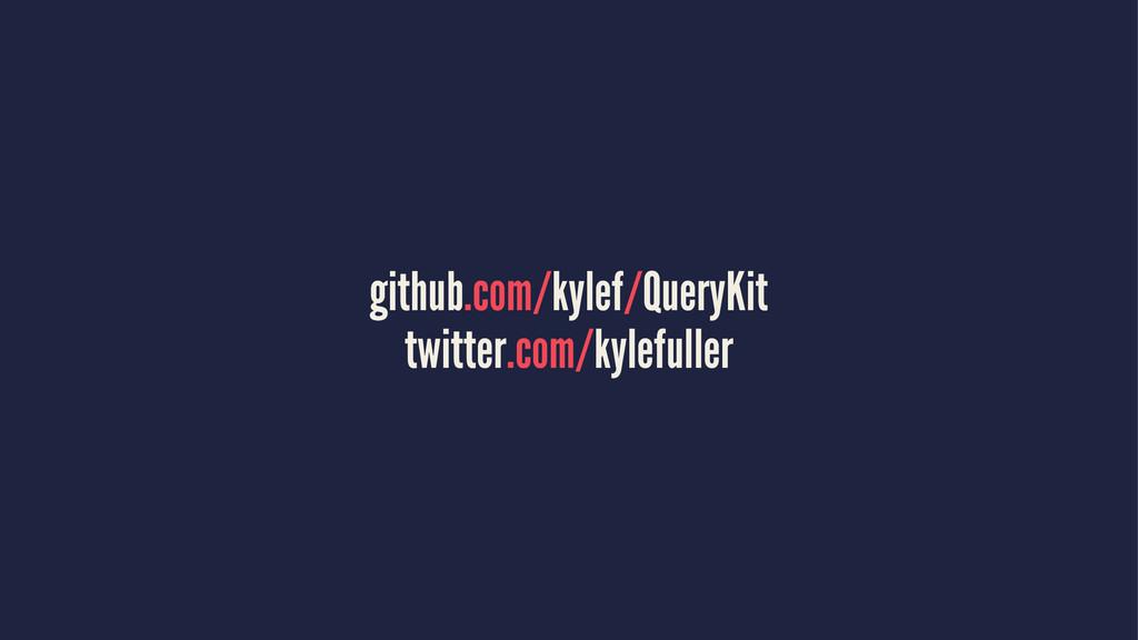 github.com/kylef/QueryKit twitter.com/kylefuller