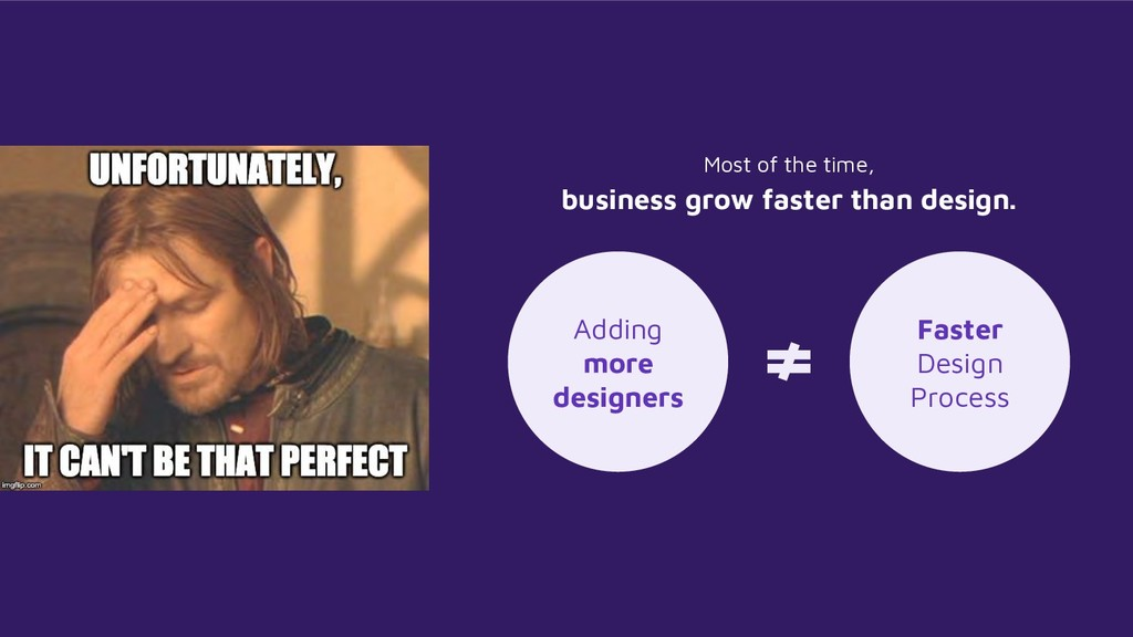 Most of the time, business grow faster than des...