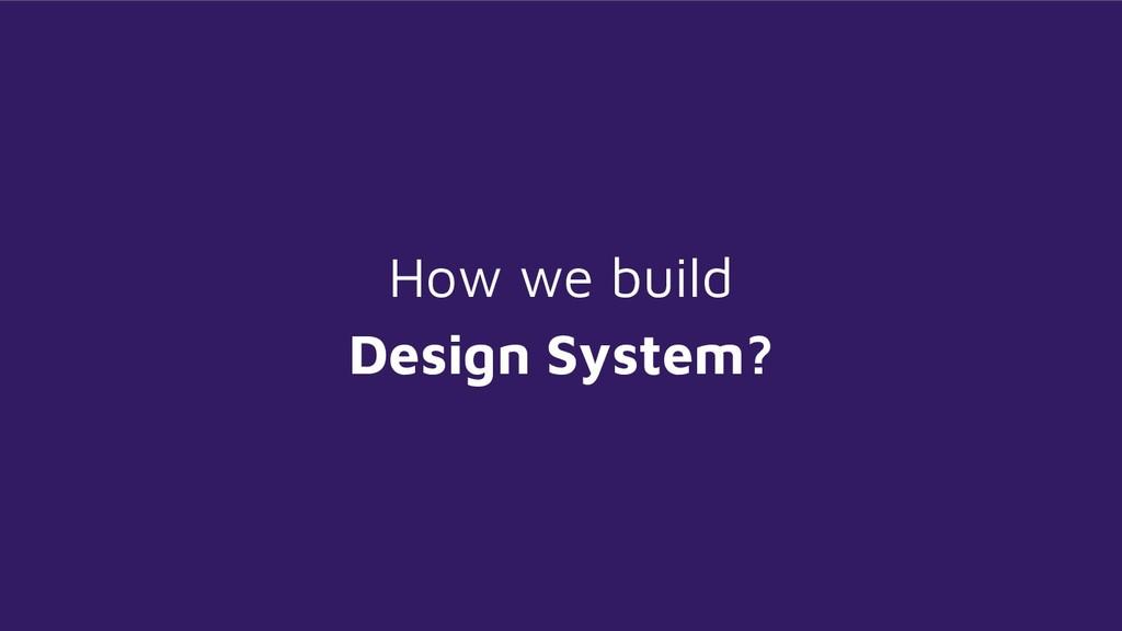 How we build Design System?
