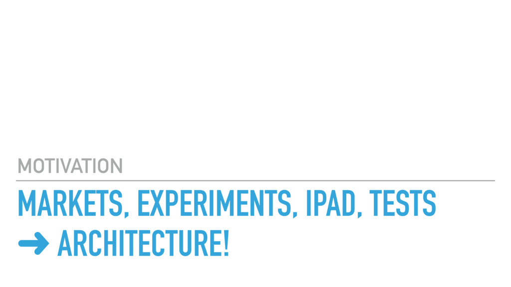 MARKETS, EXPERIMENTS, IPAD, TESTS ➜ ARCHITECTUR...