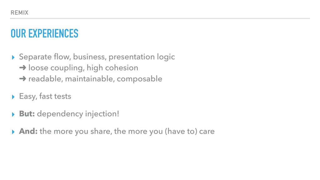 REMIX OUR EXPERIENCES ▸ Separate flow, business,...