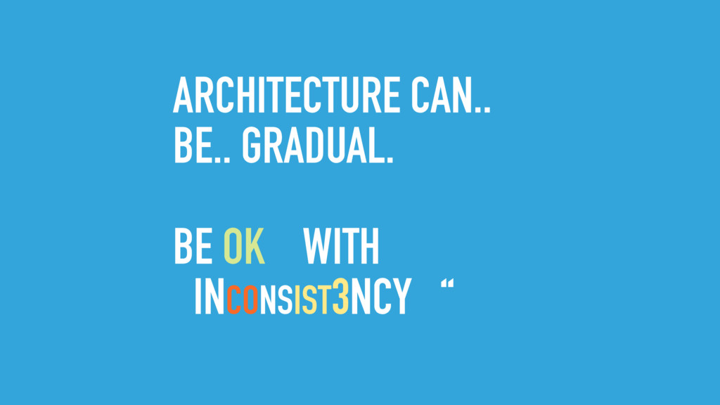 ARCHITECTURE CAN.. BE.. GRADUAL. BE OK WITH INC...