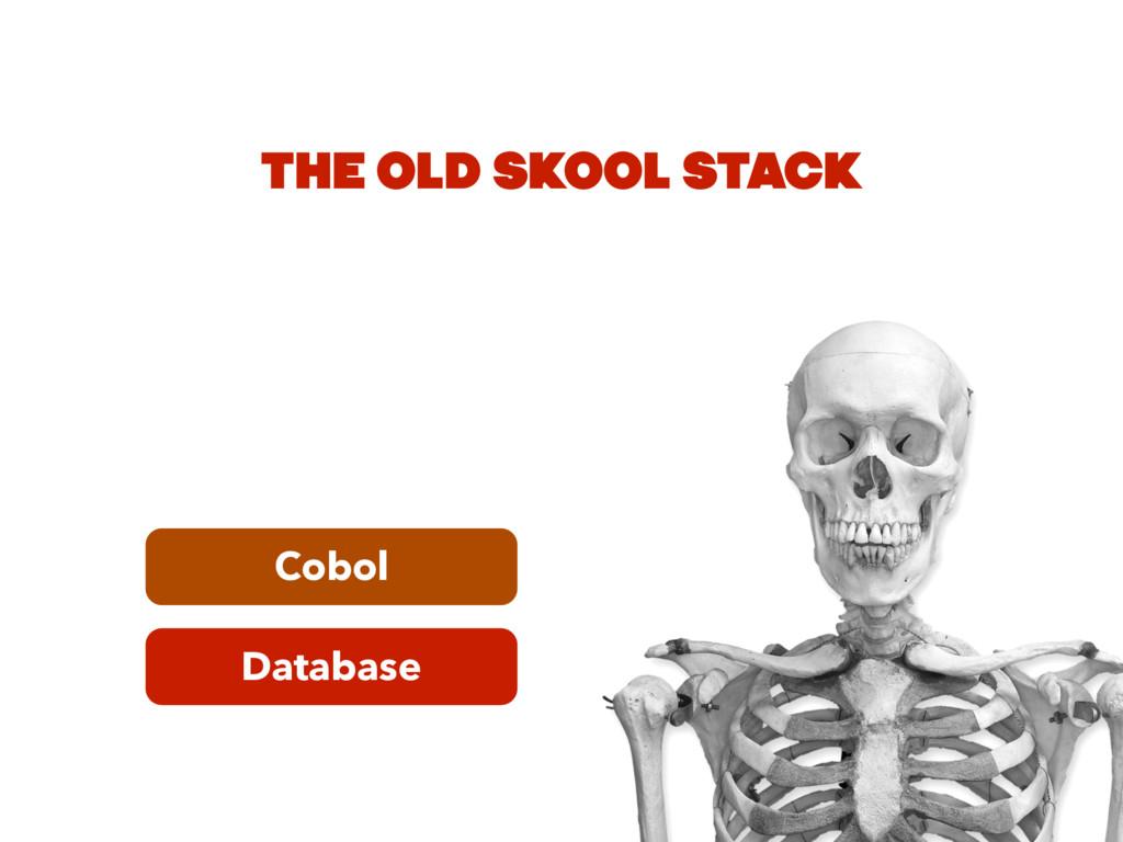 Database Cobol THE OLD SKOOL STACK