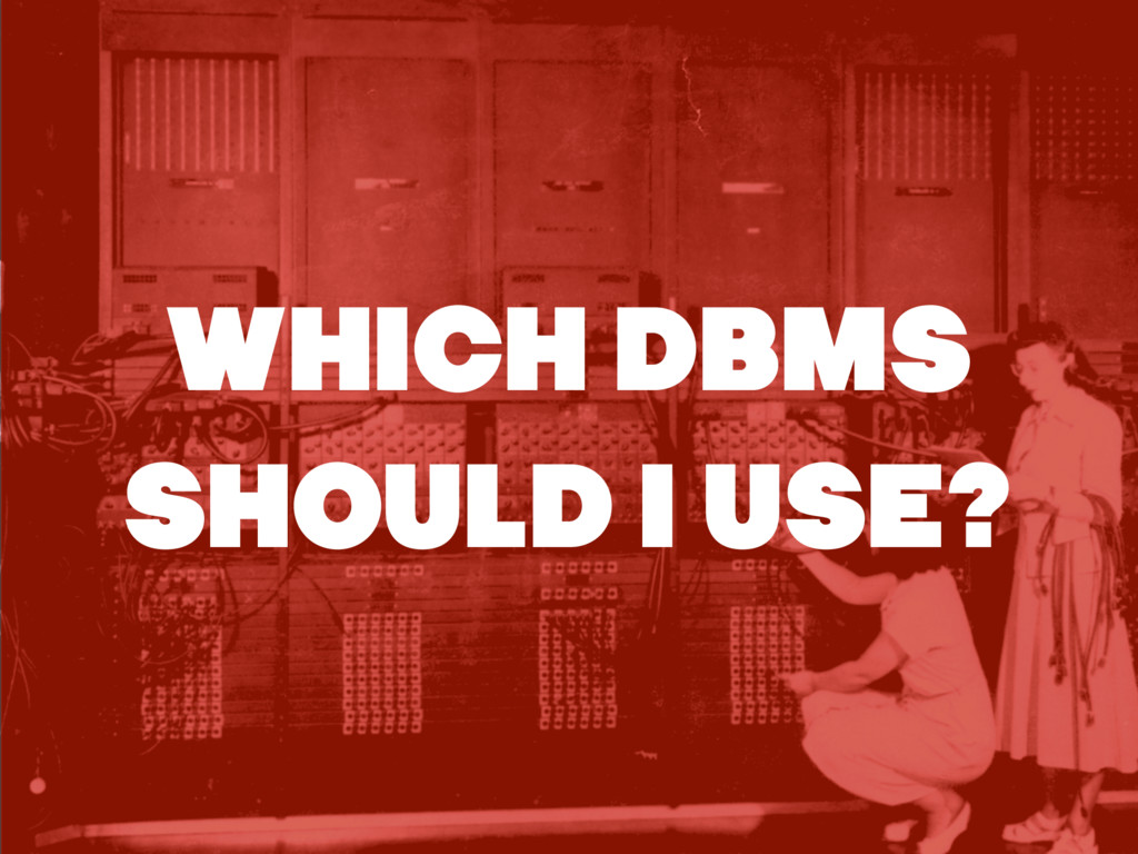WHICH DBMS SHOULD I USE?