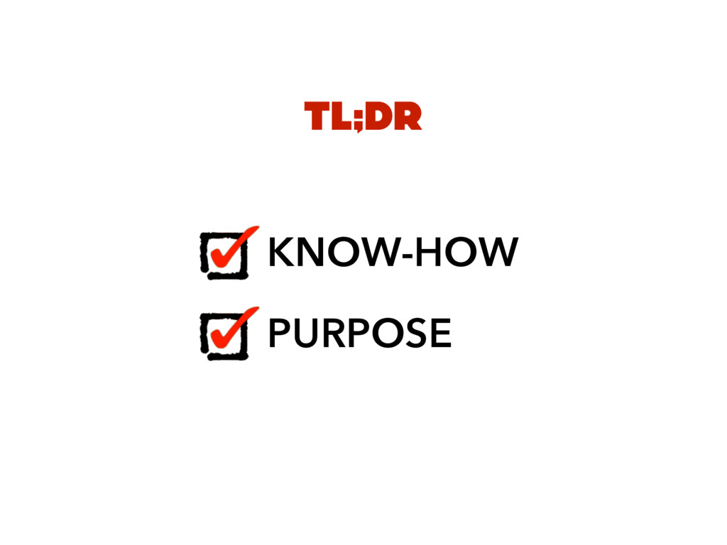 TL;DR KNOW-HOW PURPOSE