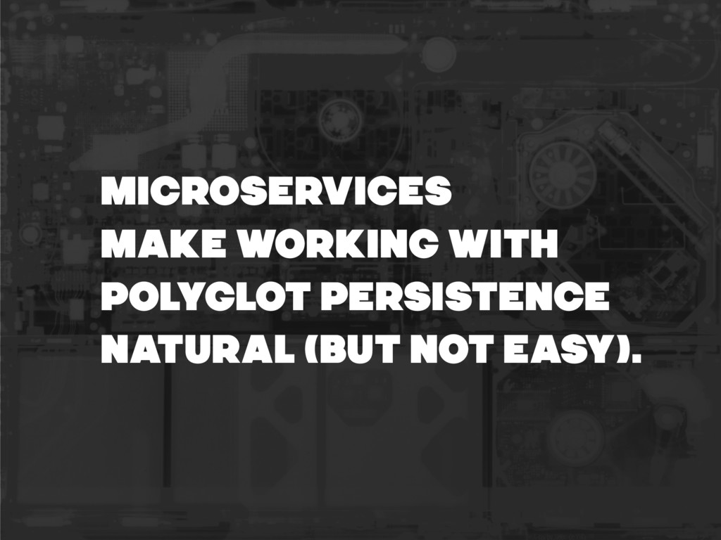 MICROSERVICES MAKE WORKING WITH POLYGLOT PERSIS...