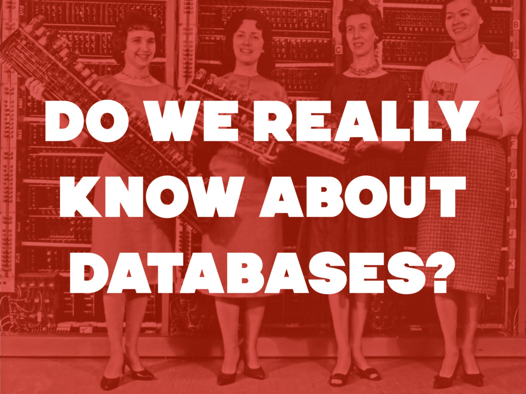 DO WE REALLY KNOW ABOUT DATABASES?