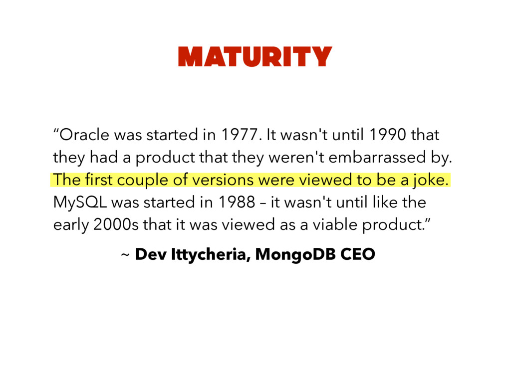 """MATURITY """"Oracle was started in 1977. It wasn't..."""