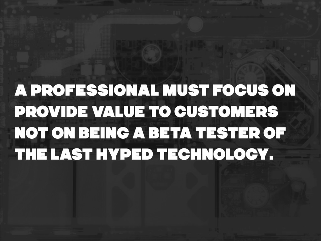 a professional must focus on provide value TO C...