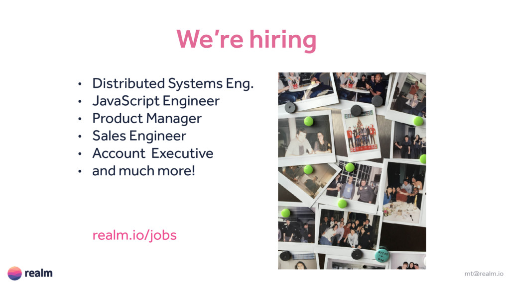 We're hiring mt@realm.io • Distributed Systems ...