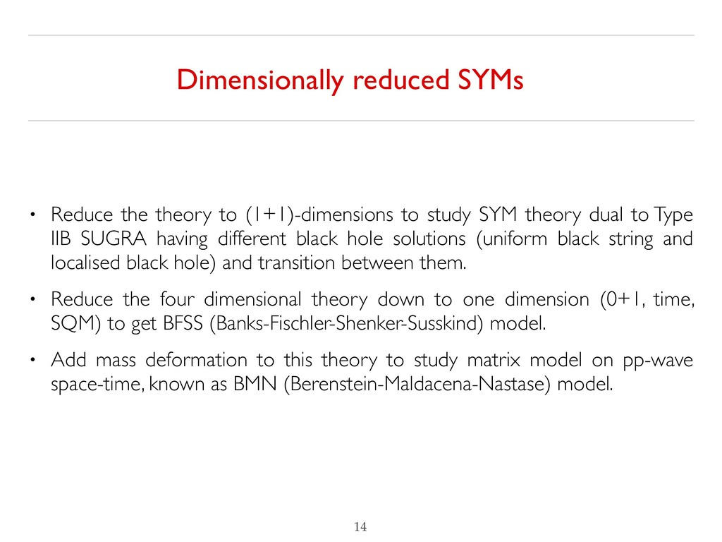 Dimensionally reduced SYMs !14 • Reduce the the...