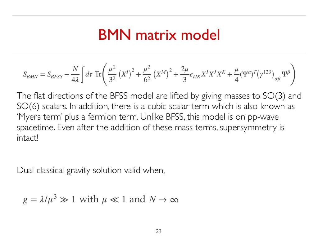 BMN matrix model !23 SBMN = SBFSS − N 4λ ∫ dτ T...