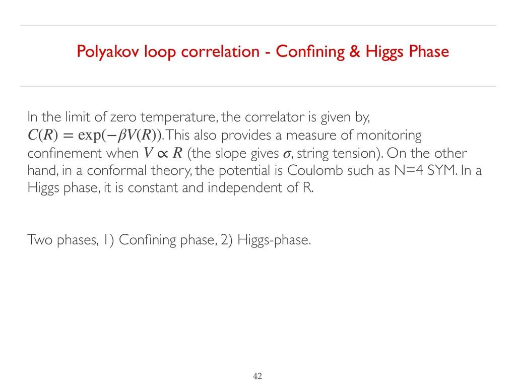 !42 Polyakov loop correlation - Confining & Higg...