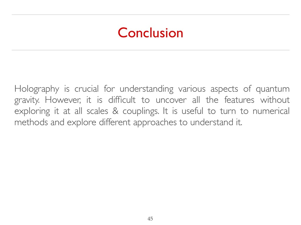 !45 Conclusion Holography is crucial for unders...