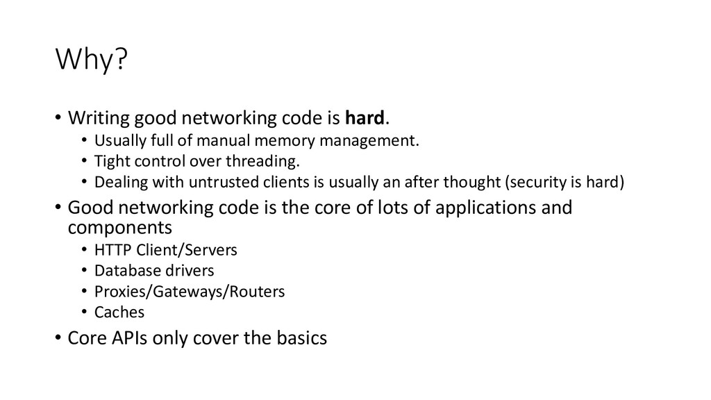 Why? • Writing good networking code is hard. • ...