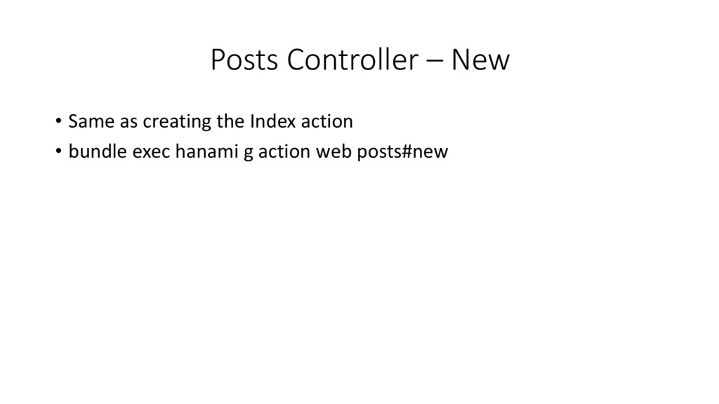 Posts Controller – New • Same as creating the I...