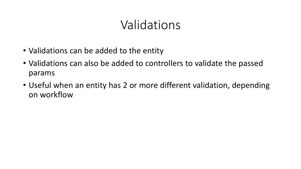 Validations • Validations can be added to the e...