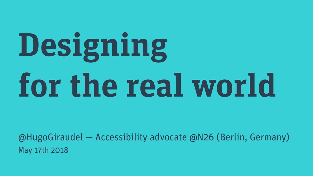 Designing for the real world @HugoGiraudel — Ac...