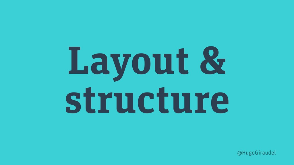 Layout & structure @HugoGiraudel