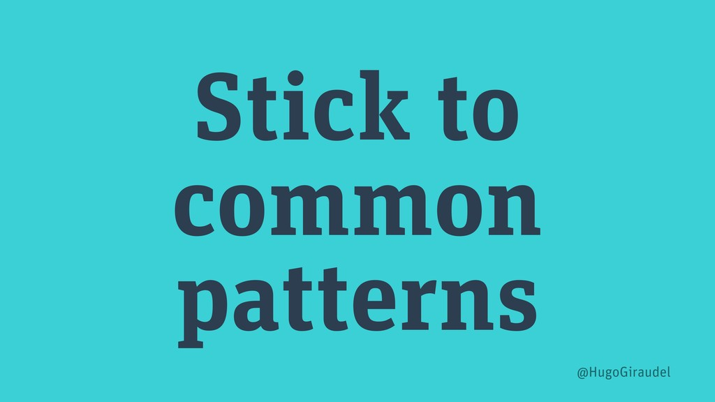 Stick to common patterns @HugoGiraudel